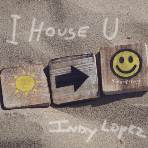Indy Lopez - I House You